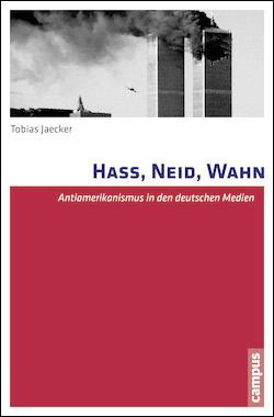 Tobias Jaecker: Hass, Neid, Wahn - Antiamerikanismus in den deutschen Medien